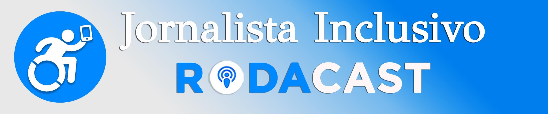 Canal Rodacast - Site Jornalista Inclusivo