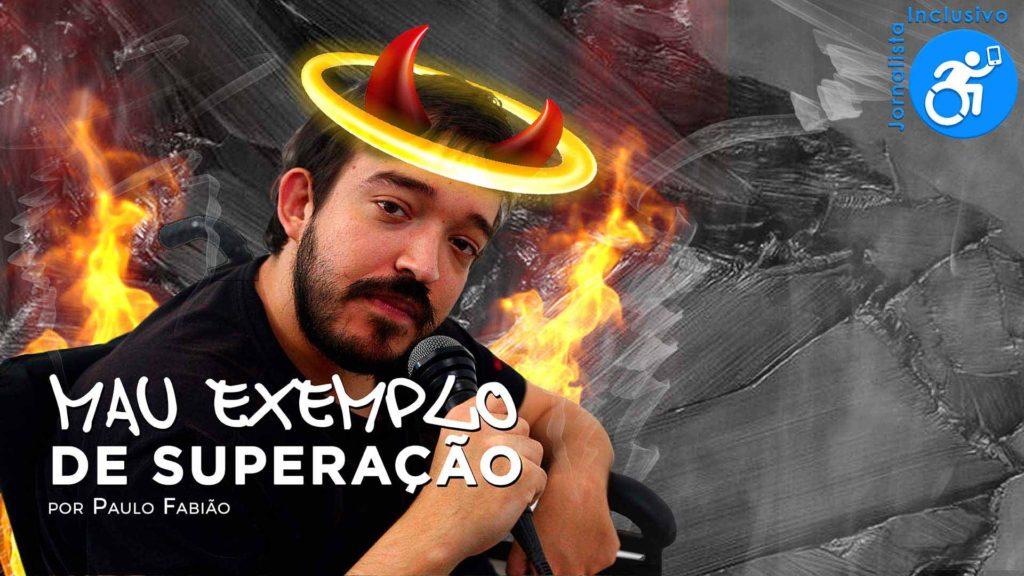 Mau Exemplo de Superação, com Paulo Fabião