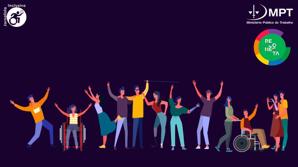 Imagem retangular com arte gráfica em fundo roxo mostra um grupo de pessoas com diferentes deficiências, além dos logos do site, do ministério público do trabalho e do Reconecta 2020