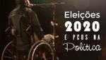 Eleições 2020 e PcDs na Política