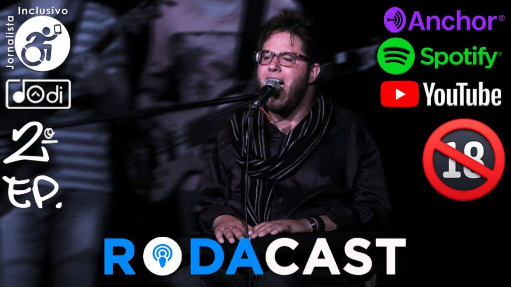 Dôdi cantando no palco - 2º Ep. RodaCast: O que um cadeirante tem de melhor no sexo?