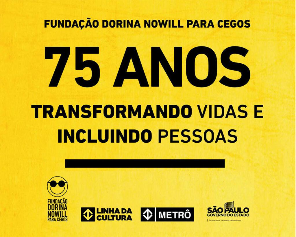 Arte amarela com nome da Fundação Dorina Nowill para Cegos e da exposição 75 anos Transformando vidas e Incluindo pessoas.