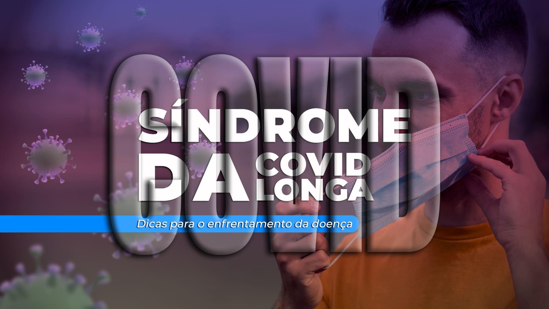 Arte com a foto de uma pessoa tirando a máscara hospitalar com o texto: Síndrome da Covid Longa. 5 Dicas para enfrentar a covid longa