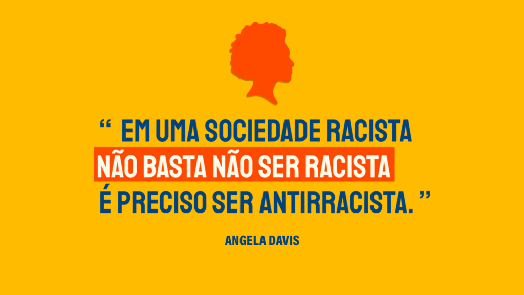 """Imagem em fundo amarelo com o texto: """"Em uma sociedade racista NÃO BASTA NÃO SER RACISTA. É preciso ser antirracista""""."""