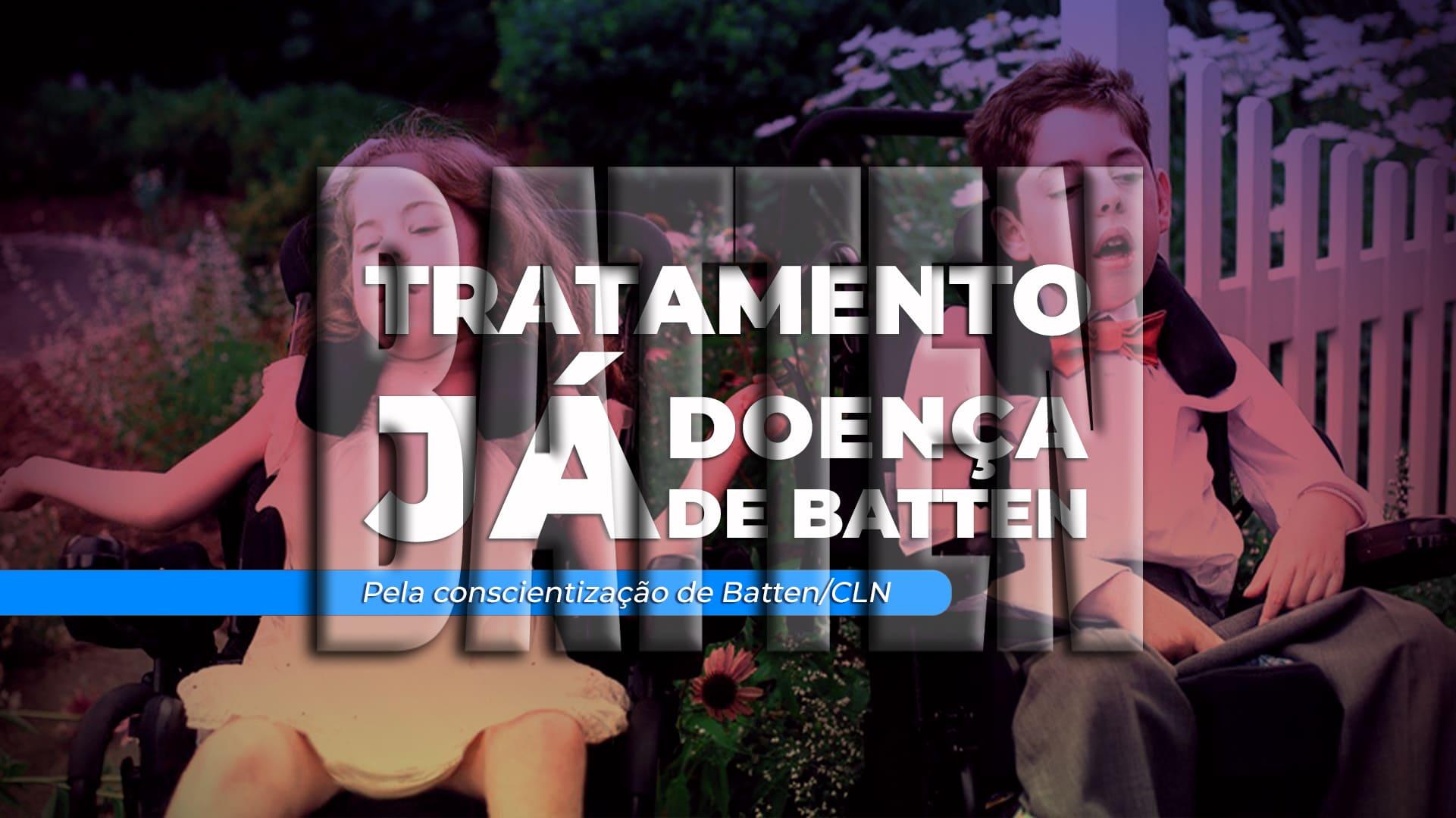 Foto de criança com doença de Batten, e o texto: Tratamento Já, Doença de Batten. Pela Conscientização de Batten/CLN.