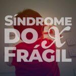 Dia Mundial da Síndrome do X Frágil 2021