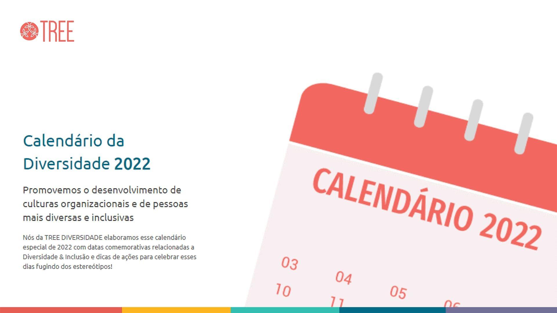Reprodução da arte com o logotipo Tree. O título: Calendário da Diversidade 2022. E texto descrito na legenda.