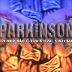 Sabia que o principal sintoma de Parkinson não é o tremor?